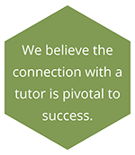 We believe the connection with a tutor is pivotal to success.